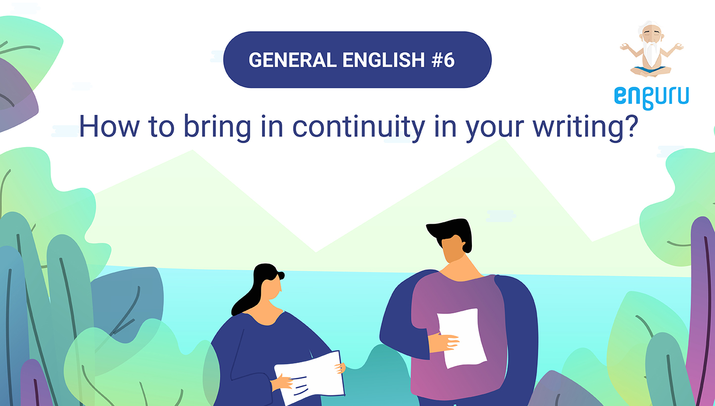 How to bring in continuity in your writing?